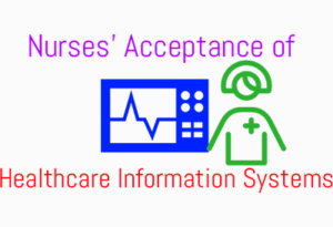 Nurses' Acceptance of Healthcare Information Systems